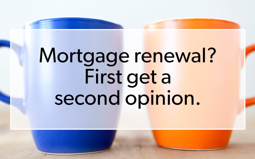 5 Reasons to get a Second Opinion on your Mortgage Renewal